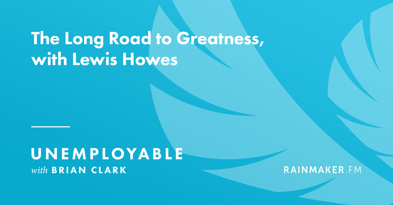 La lunga strada verso la grandezza, con Lewis Howes