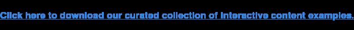 Clicca qui per scaricare la nostra collezione di esempi di contenuti interattivi.