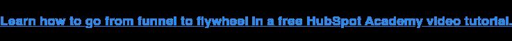 Scopri come passare dalla canalizzazione al volano in un'esercitazione video gratuita di HubSpot Academy.