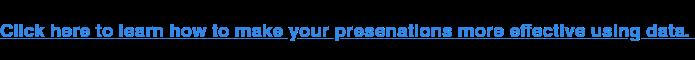 Clicca qui per imparare come rendere più efficaci le tue presenazioni usando i dati.