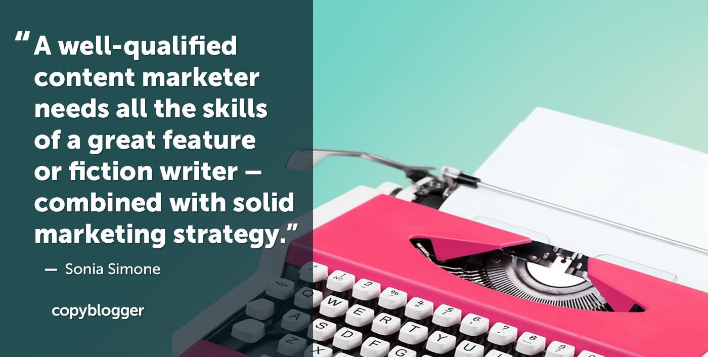 Un marketer di contenuti ben qualificato ha bisogno di tutte le abilità di una grande attrice o scrittore di fiction, combinato con una solida strategia di marketing.