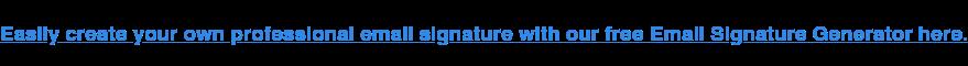 Crea facilmente la tua firma e-mail professionale con il nostro generatore di firme e-mail gratuito qui.