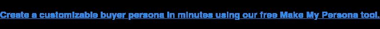 Crea una persona acquirente personalizzabile in pochi minuti utilizzando il nostro strumento gratuito Make My Persona.