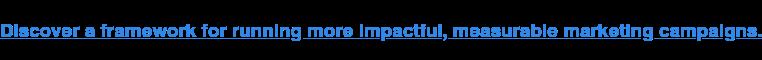 Scopri un framework per eseguire campagne di marketing più incisive e misurabili.