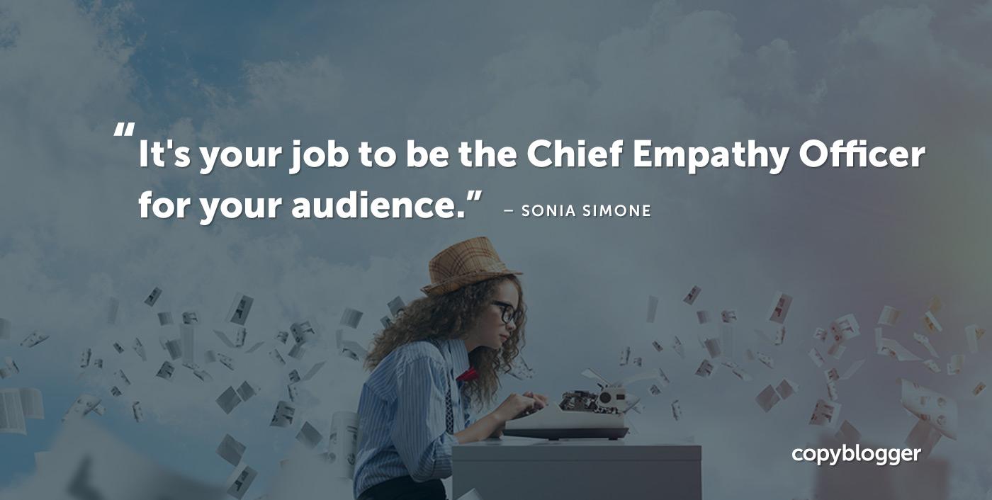 È il tuo lavoro essere il Chief Empathy Officer per il tuo pubblico. Sonia Simone