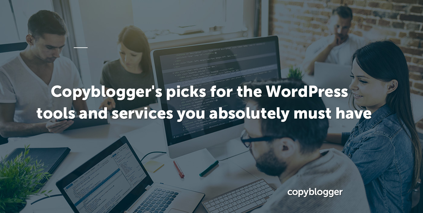 Scelte di Copyblogger per gli strumenti e i servizi WordPress che devi assolutamente avere