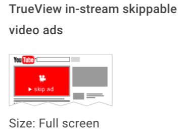 "youtube-in-stream-skippable-video-ads.png"" width=""364"" height=""266"" srcset=""https://blog.hubspot.com/hs-fs/hubfs/youtube-in-stream-skippable-video-ads.png?t=1542772607057&width=182&height=133&name=youtube-in-stream-skippable-video-ads.png 182w, https://blog.hubspot.com/hs-fs/hubfs/youtube-in-stream-skippable-video-ads.png?t=1542772607057&width=364&height=266&name=youtube-in-stream-skippable-video-ads.png 364w, https://blog.hubspot.com/hs-fs/hubfs/youtube-in-stream-skippable-video-ads.png?t=1542772607057&width=546&height=399&name=youtube-in-stream-skippable-video-ads.png 546w, https://blog.hubspot.com/hs-fs/hubfs/youtube-in-stream-skippable-video-ads.png?t=1542772607057&width=728&height=532&name=youtube-in-stream-skippable-video-ads.png 728w, https://blog.hubspot.com/hs-fs/hubfs/youtube-in-stream-skippable-video-ads.png?t=1542772607057&width=910&height=665&name=youtube-in-stream-skippable-video-ads.png 910w, https://blog.hubspot.com/hs-fs/hubfs/youtube-in-stream-skippable-video-ads.png?t=1542772607057&width=1092&height=798&name=youtube-in-stream-skippable-video-ads.png 1092w"" sizes=""(max-width: 364px) 100vw, 364px"