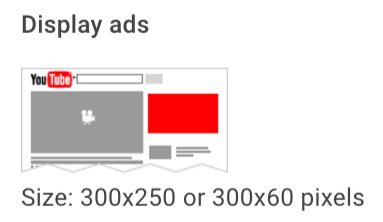 "youtube-display-ads.png"" width=""383"" height=""222"" srcset=""https://blog.hubspot.com/hs-fs/hubfs/youtube-display-ads.png?t=1542772607057&width=192&height=111&name=youtube-display-ads.png 192w, https://blog.hubspot.com/hs-fs/hubfs/youtube-display-ads.png?t=1542772607057&width=383&height=222&name=youtube-display-ads.png 383w, https://blog.hubspot.com/hs-fs/hubfs/youtube-display-ads.png?t=1542772607057&width=575&height=333&name=youtube-display-ads.png 575w, https://blog.hubspot.com/hs-fs/hubfs/youtube-display-ads.png?t=1542772607057&width=766&height=444&name=youtube-display-ads.png 766w, https://blog.hubspot.com/hs-fs/hubfs/youtube-display-ads.png?t=1542772607057&width=958&height=555&name=youtube-display-ads.png 958w, https://blog.hubspot.com/hs-fs/hubfs/youtube-display-ads.png?t=1542772607057&width=1149&height=666&name=youtube-display-ads.png 1149w"" sizes=""(max-width: 383px) 100vw, 383px"