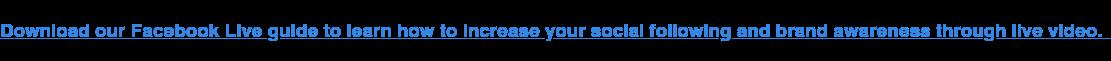 Scarica la nostra guida Live di Facebook per imparare come aumentare il tuo seguito sociale e la consapevolezza del marchio attraverso video in diretta.