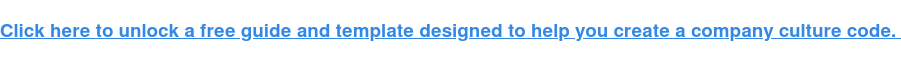 Fai clic qui per sbloccare una guida gratuita e un modello progettato per aiutarti a creare un codice di cultura aziendale.