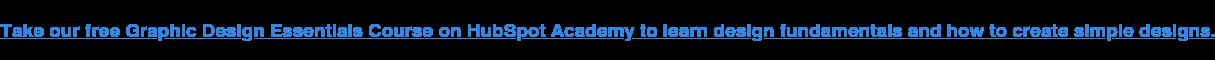 Segui il corso gratuito di Graphic Design Essentials su HubSpot Academy per apprendere le nozioni di base del design e come creare design semplici.