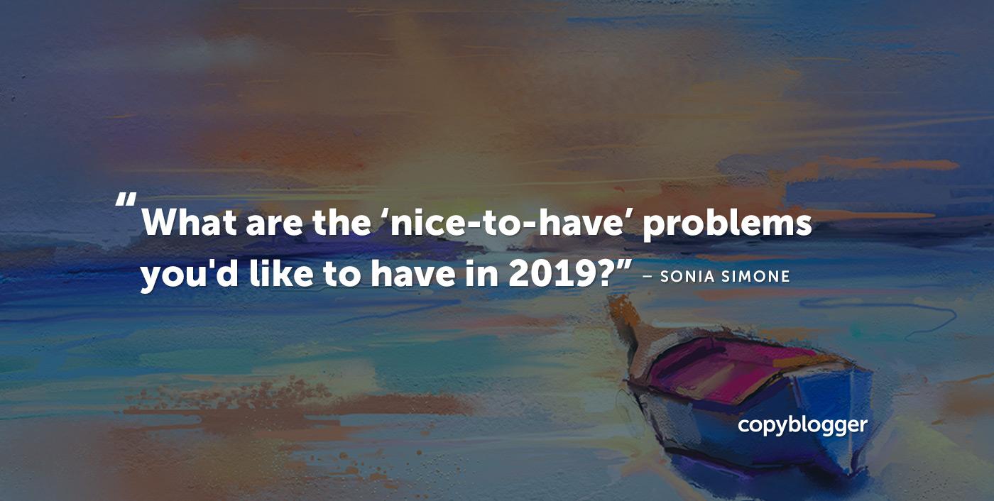"""Quali sono i problemi """"carini da avere"""" che vorresti avere nel 2019? Sonia Simone"""