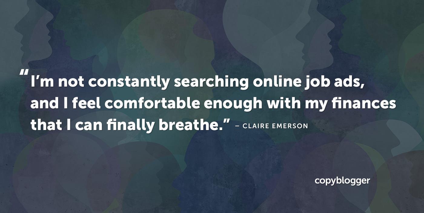 Non cerco costantemente annunci di lavoro online, e mi sento abbastanza a mio agio con le mie finanze che finalmente riesco a respirare. Claire Emerson