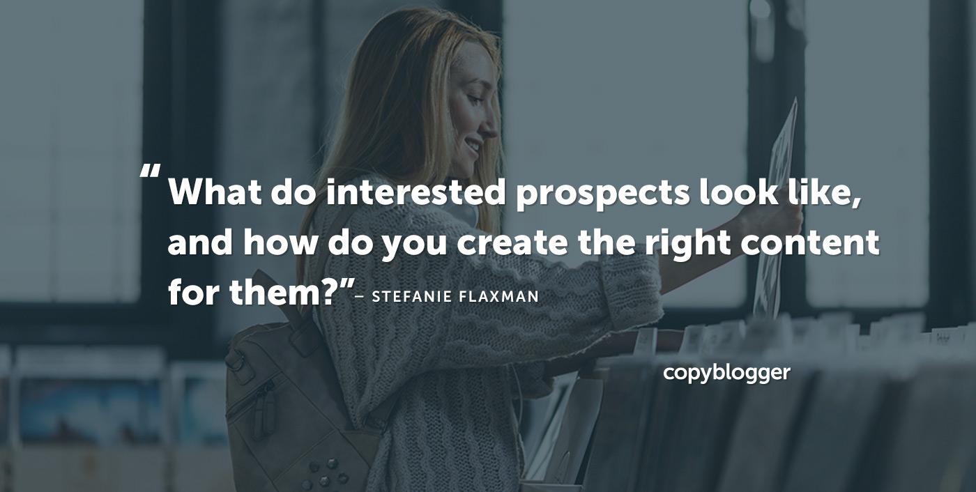 Che aspetto hanno le prospettive interessate e come crei i giusti contenuti per loro? Stefanie Flaxman Stefanie Flaxman