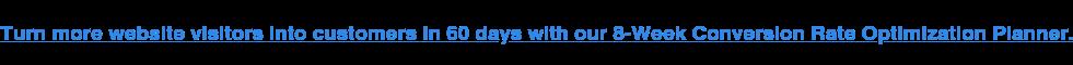 Trasforma più visitatori del sito web in clienti in 60 giorni con il nostro Ottimizzatore della velocità di conversione di 8 settimane.