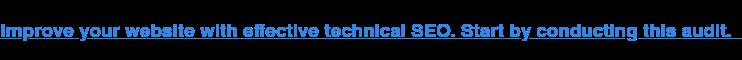 Migliora il tuo sito web con un SEO tecnico efficace. Inizia facendo questo audit.
