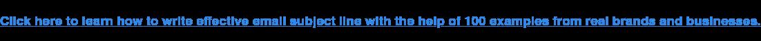 Fai clic qui per imparare come scrivere una riga dell'oggetto dell'e-mail efficace con l'aiuto di 100 esempi di marchi e aziende reali.