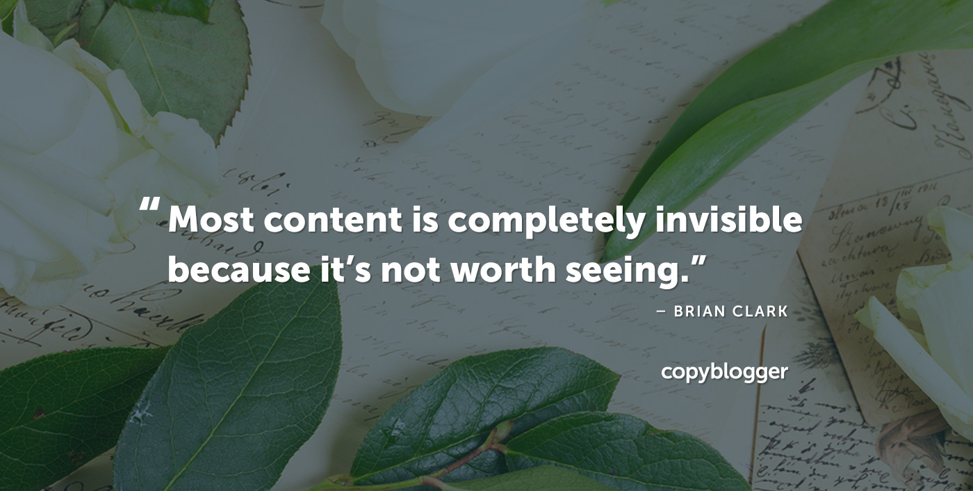 La maggior parte dei contenuti è completamente invisibile perché non vale la pena vederla. Brian Clark