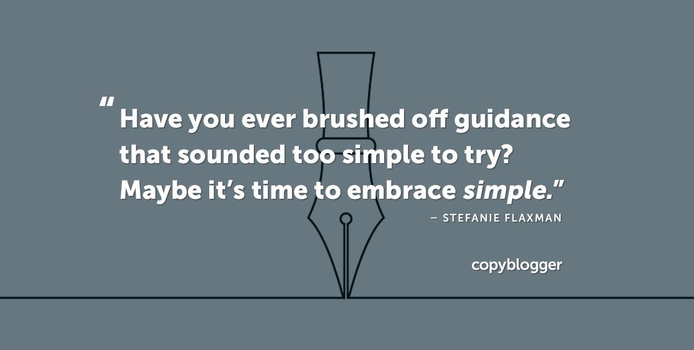 Ti sei mai allontanato da una guida che sembrava troppo semplice per provare? Forse è tempo di abbracciare semplice. Stefanie Flaxman