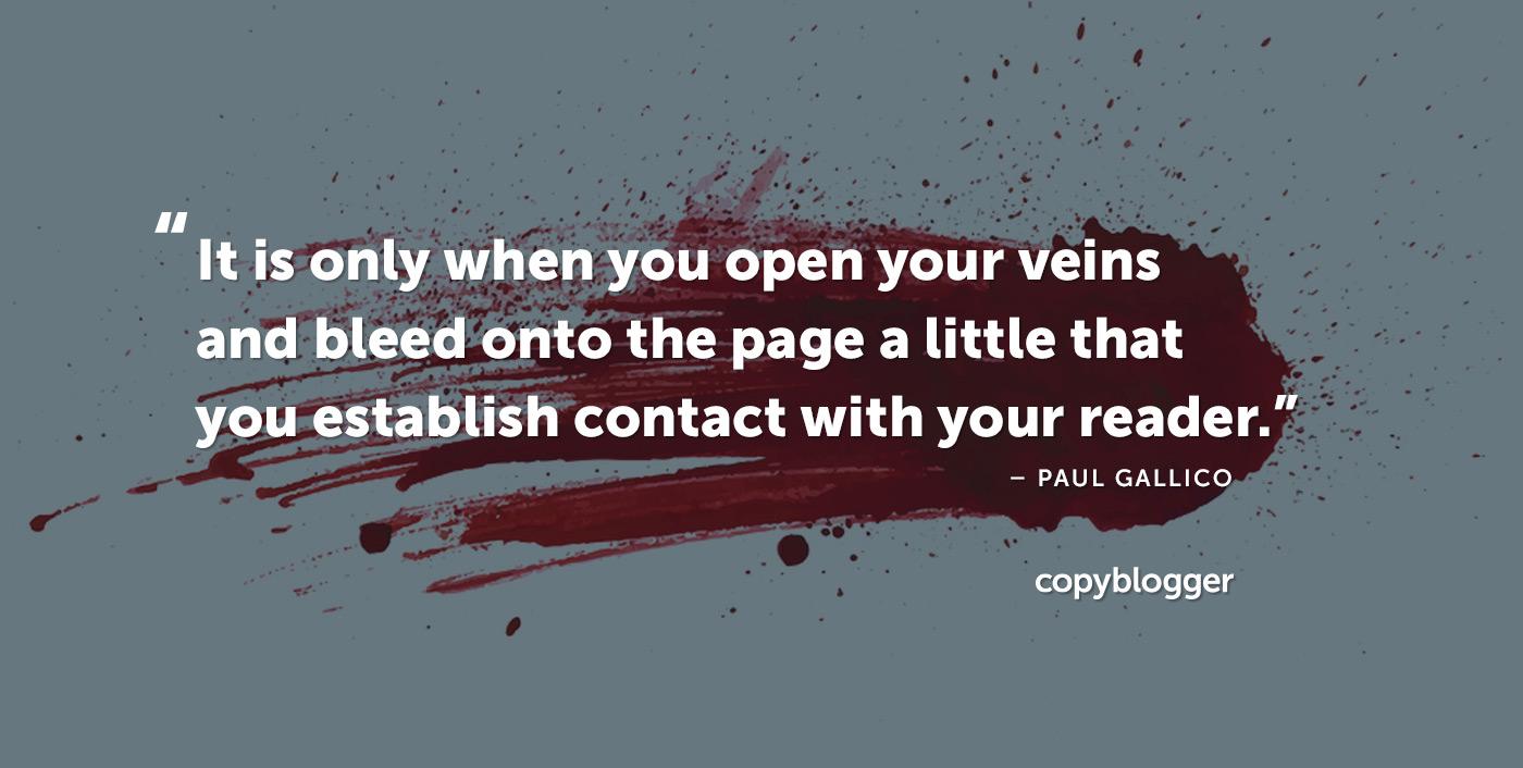 È solo quando apri le vene e sanguini sulla pagina un po 'per stabilire un contatto con il tuo lettore. Paul Gallico