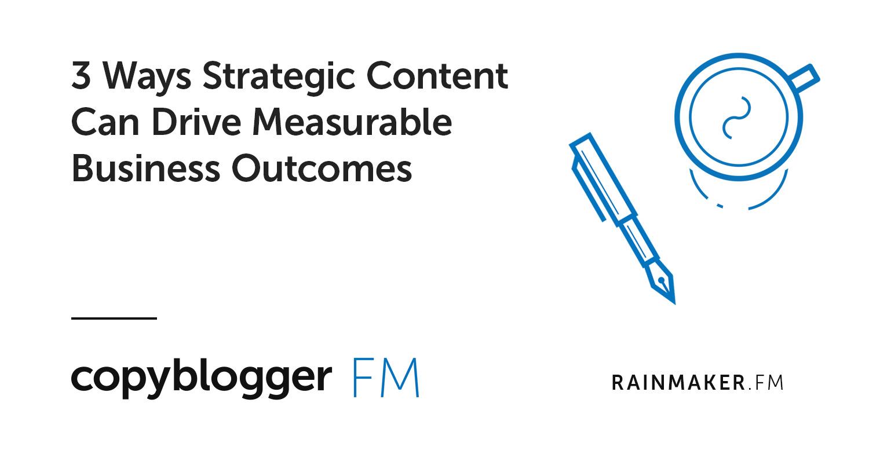 Il contenuto strategico di 3 modi può guidare risultati aziendali misurabili