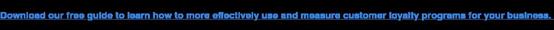 Scarica la nostra guida gratuita per imparare come utilizzare e misurare in modo più efficace i programmi di fidelizzazione della tua azienda.