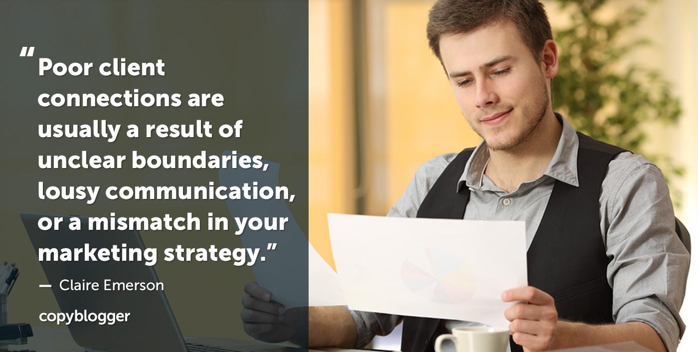 Scarse connessioni client sono in genere il risultato di confini non chiari, comunicazioni scadenti o una mancata corrispondenza nella strategia di marketing. - Claire Emerson
