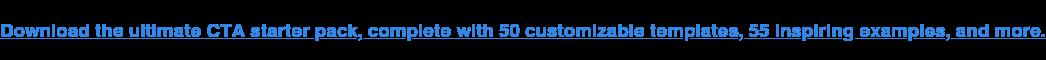 Scarica l'ultimo CTA Starter Pack, completo di 50 modelli personalizzabili, 55 esempi stimolanti e altro ancora.