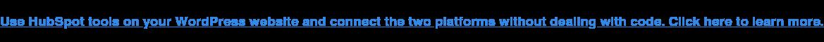 Utilizza gli strumenti HubSpot sul tuo sito Web WordPress e collega le due piattaforme senza occuparti del codice. Clicca qui per saperne di più.