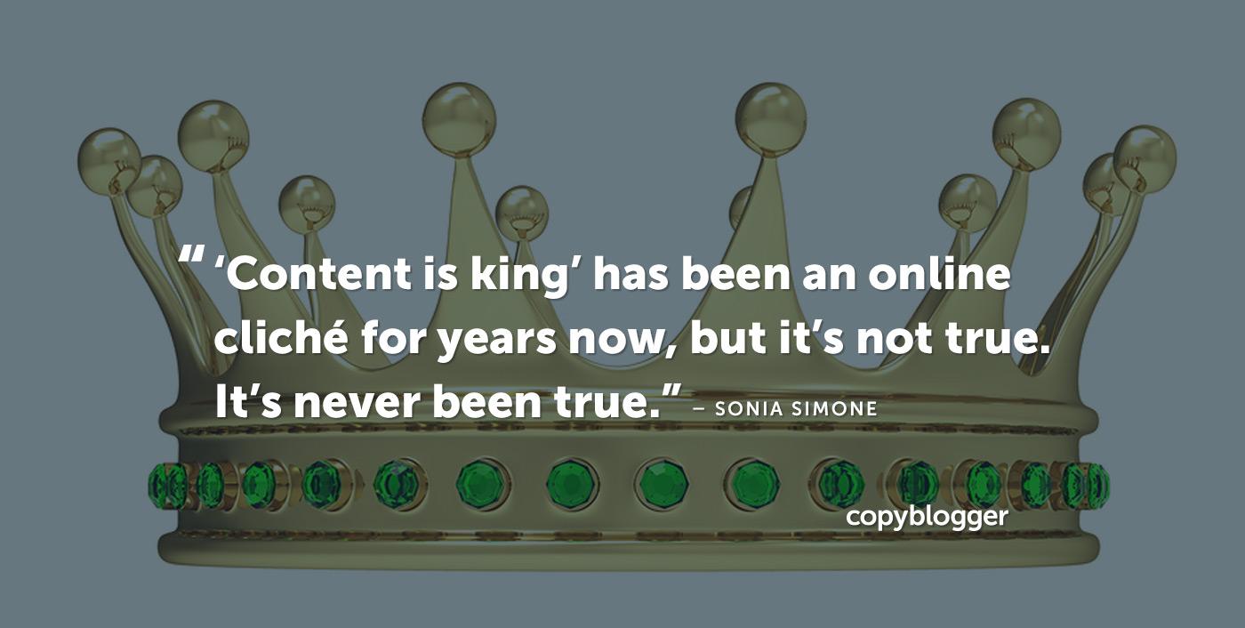 'Content is king' è un cliché online ormai da anni, ma non è vero. Non è mai stato vero - Sonia Simone