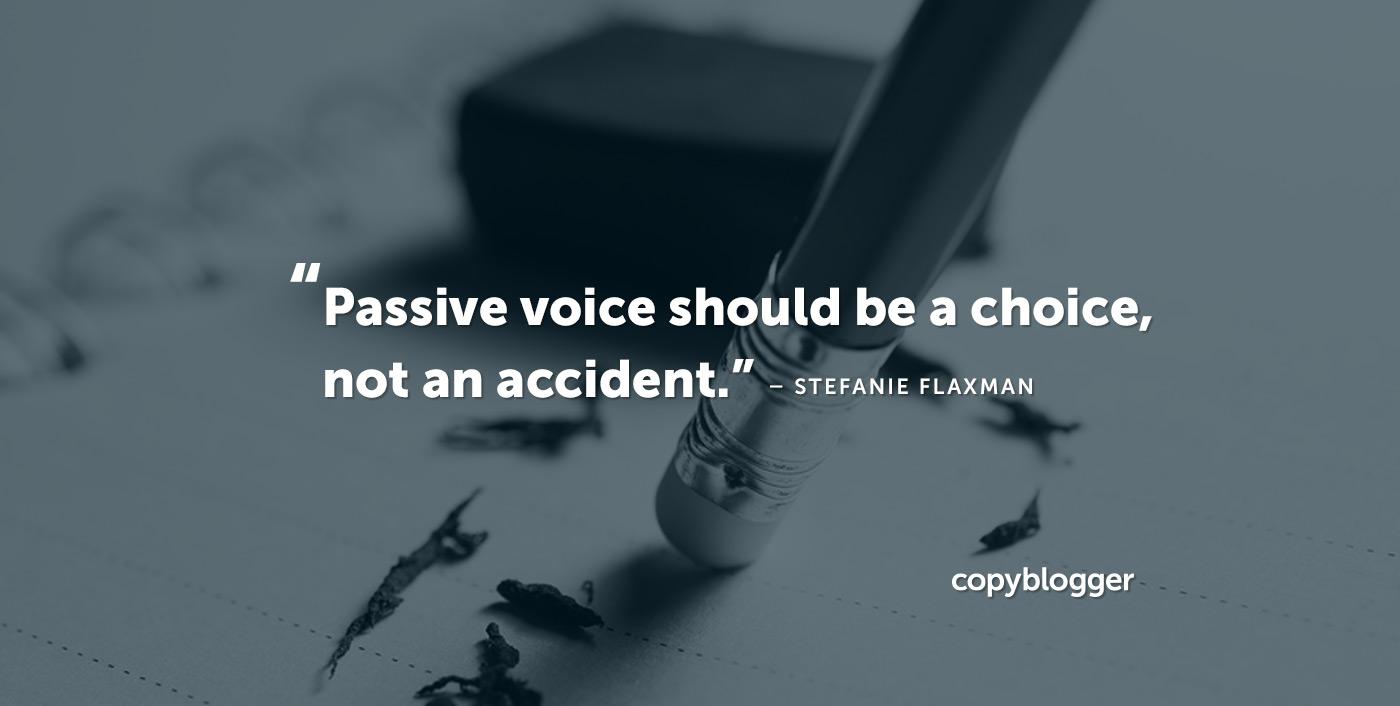 La voce passiva dovrebbe essere una scelta, non un incidente. - Stefanie Flaxman