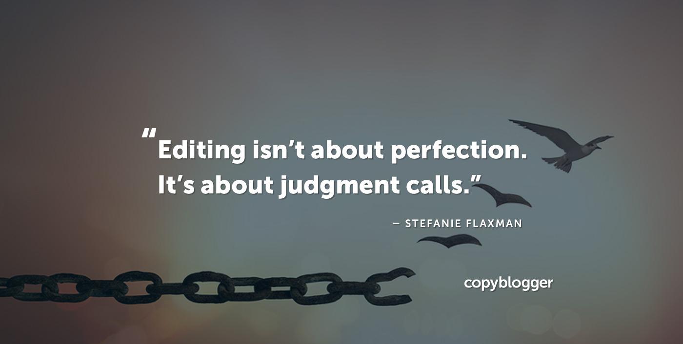 L'editing non riguarda la perfezione; riguarda le chiamate al giudizio. - Stefanie Flaxman