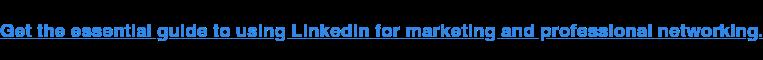 Ottieni la guida essenziale per utilizzare LinkedIn per il marketing e il networking professionale.