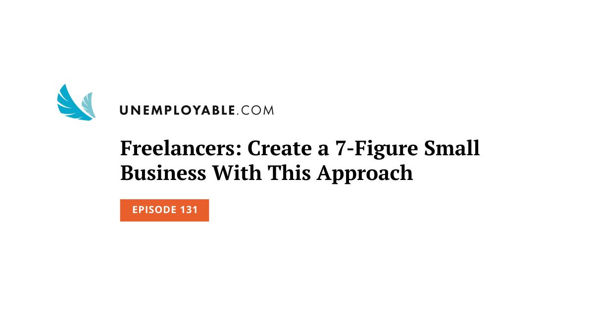 Freelance: crea una piccola impresa a 7 cifre con questo approccio