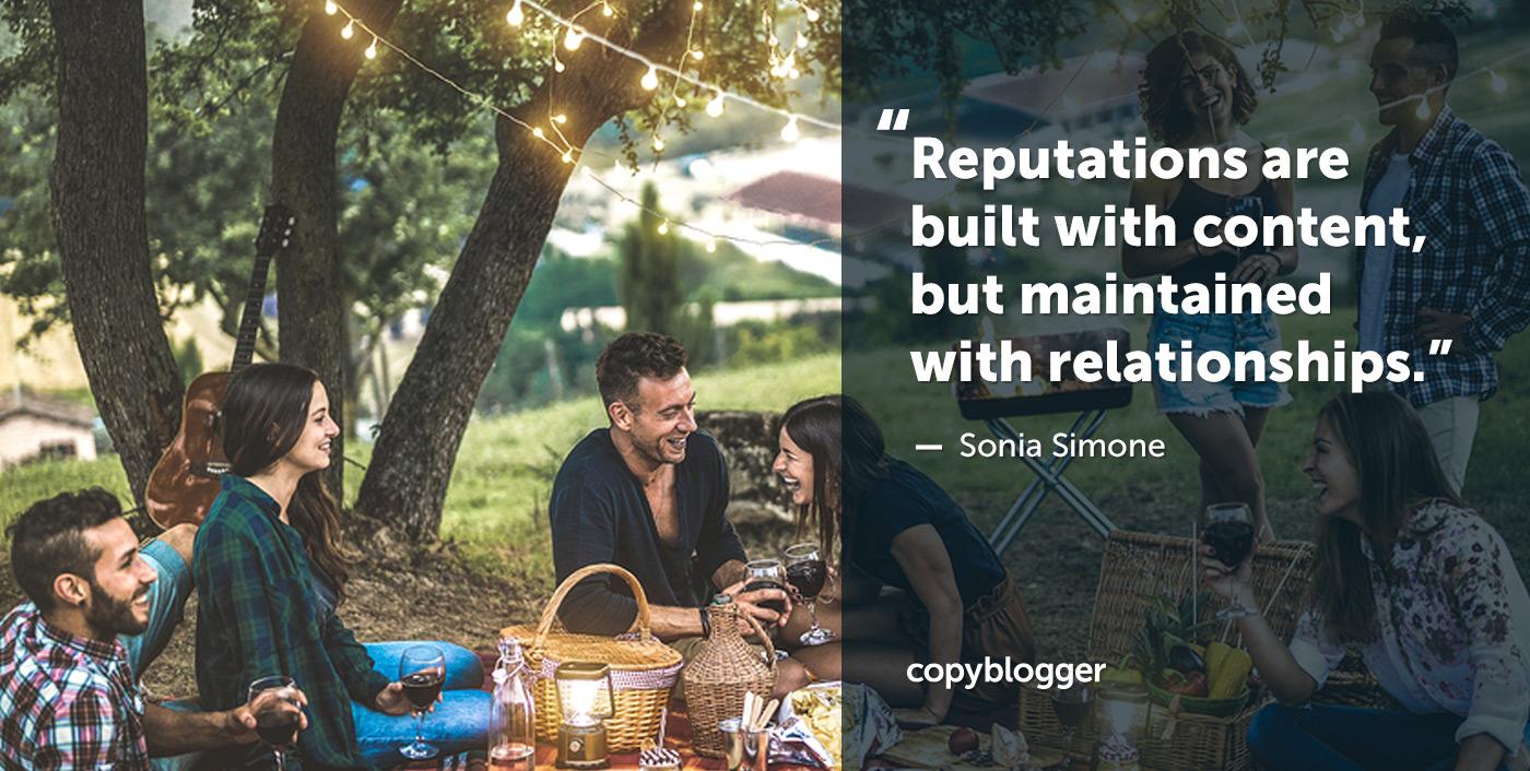 Le reputazioni sono costruite con contenuti, ma mantenute con relazioni. - Sonia Simone