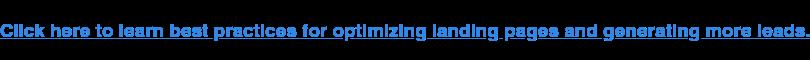 Fai clic qui per apprendere le best practice per ottimizzare le pagine di destinazione e generare più lead.