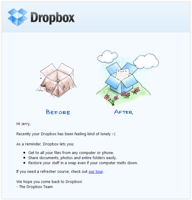 "Esempio di campagna di marketing via email di Dropbox che tenta di riattivare un utente inattivo ""width ="" 644 ""height ="" 670 ""srcset ="" https://blog.hubspot.com/hs-fs/hub/53/file-2562063987-png/ dropbox-email-example.png? width = 322 & height = 335 & name = dropbox-email-example.png 322w, https://blog.hubspot.com/hs-fs/hub/53/file-2562063987-png/dropbox-email -example.png? width = 644 & height = 670 & name = dropbox-email-example.png 644w, https://blog.hubspot.com/hs-fs/hub/53/file-2562063987-png/dropbox-email-example. png? width = 966 & height = 1005 & name = dropbox-email-example.png 966w, https://blog.hubspot.com/hs-fs/hub/53/file-2562063987-png/dropbox-email-example.png?width = 1288 & height = 1340 & name = dropbox-email-example.png 1288w, https://blog.hubspot.com/hs-fs/hub/53/file-2562063987-png/dropbox-email-example.png?width=1610&height= 1675 & name = dropbox-email-example.png 1610w, https://blog.hubspot.com/hs-fs/hub/53/file-2562063987-png/dropbox-email-example.png?width=1932&height=2010&name=dropbox -email-example.png 1932w ""sizes ="" (larghezza massima: 6 44px) 100vw, 644px"