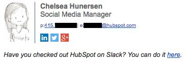 "chelsea-hunersen-email-signature-2-1.png ""width ="" 373 ""height ="" 120 ""srcset ="" https://blog.hubspot.com/hs-fs/hubfs/chelsea-huners-email-signature -2-1.png? Width = 187 & height = 60 & name = chelsea-hunersen-email-signature-2-1.png 187w, https://blog.hubspot.com/hs-fs/hubfs/chelsea-hunersen-email- signature-2-1.png? width = 373 & height = 120 & name = chelsea-hunersen-email-signature-2-1.png 373w, https://blog.hubspot.com/hs-fs/hubfs/chelsea-hunersen-email -signature-2-1.png? width = 560 & height = 180 & name = chelsea-hunersen-email-signature-2-1.png 560w, https://blog.hubspot.com/hs-fs/hubfs/chelsea-hunersen- email-signature-2-1.png? width = 746 & height = 240 & name = chelsea-hunersen-email-signature-2-1.png 746w, https://blog.hubspot.com/hs-fs/hubfs/chelsea-hunersen -email-signature-2-1.png? width = 933 & height = 300 & name = chelsea-hunersen-email-signature-2-1.png 933w, https://blog.hubspot.com/hs-fs/hubfs/chelsea- hunersen-email-signature-2-1.png? width = 1119 & height = 360 & name = chelsea-hunersen-email-signature-2-1.png 1119w ""sizes ="" (larghezza massima: 373px) 100vw, 373px"