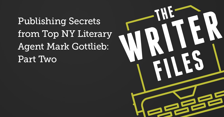 Pubblicare segreti dal principale agente letterario di New York Mark Gottlieb: seconda parte