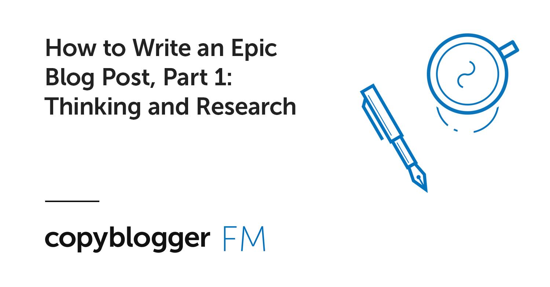 Come scrivere un post sul blog epico, parte 1: pensare e ricercare