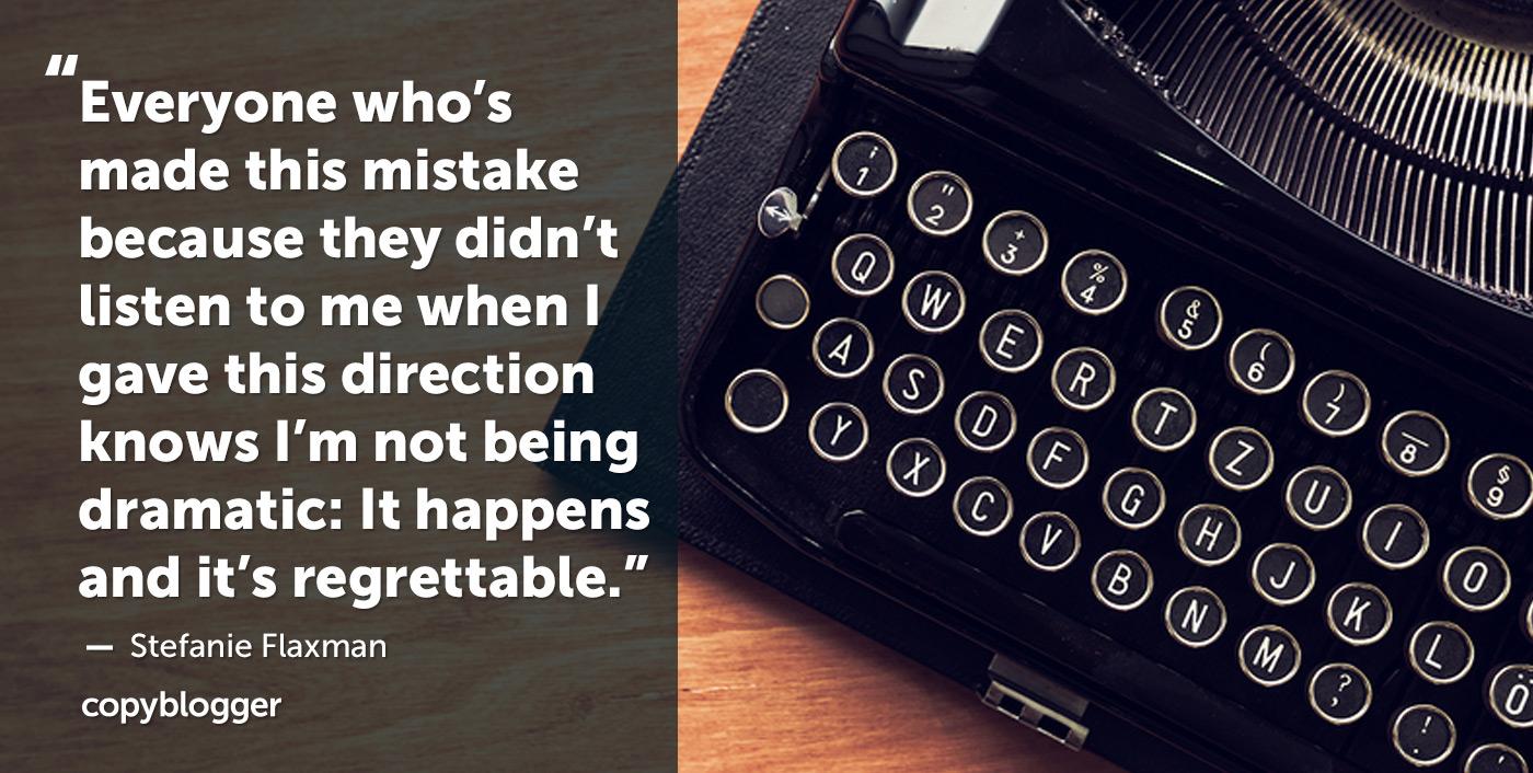 Tutti quelli che hanno commesso questo errore perché non mi hanno ascoltato quando ho dato questa direzione, sanno che non sono drammatico: succede ed è deplorevole. - Stefanie Flaxman