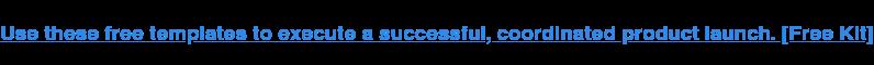 Utilizza questi modelli gratuiti per eseguire un lancio di prodotti coordinato di successo.  [Free Kit]