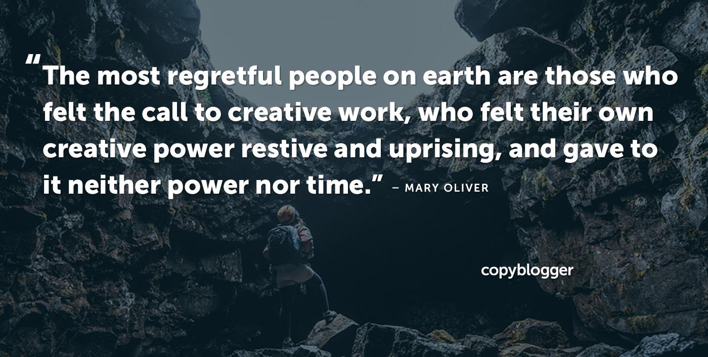 Le persone più dispiaciute sulla terra sono quelle che hanno sentito la chiamata al lavoro creativo, che hanno sentito il proprio potere creativo di risorgere e sollevarsi, e non hanno dato né potere né tempo. - Mary Oliver