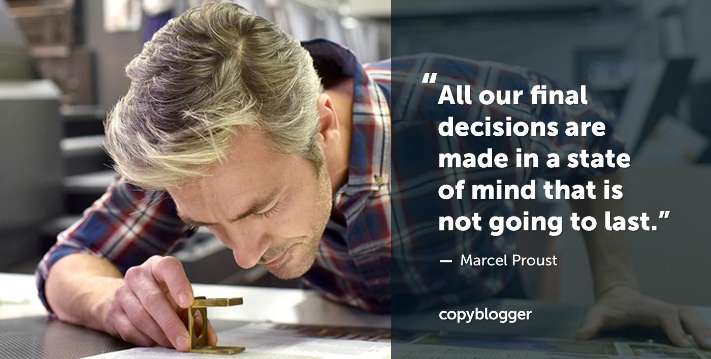Tutte le nostre decisioni finali sono prese in uno stato mentale che non durerà. - Marcel Proust