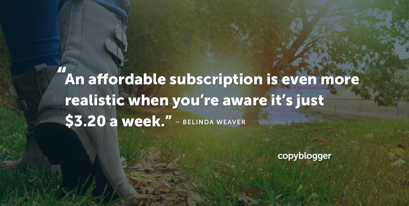 Un abbonamento a prezzi accessibili è ancora più realistico quando sei consapevole che è solo $ 3,20 a settimana. - Belinda Weaver