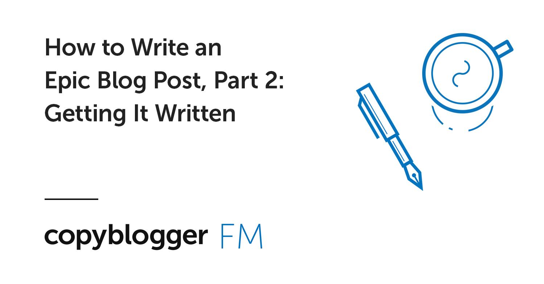Come scrivere un post sul blog epico, parte 2: farlo scrivere