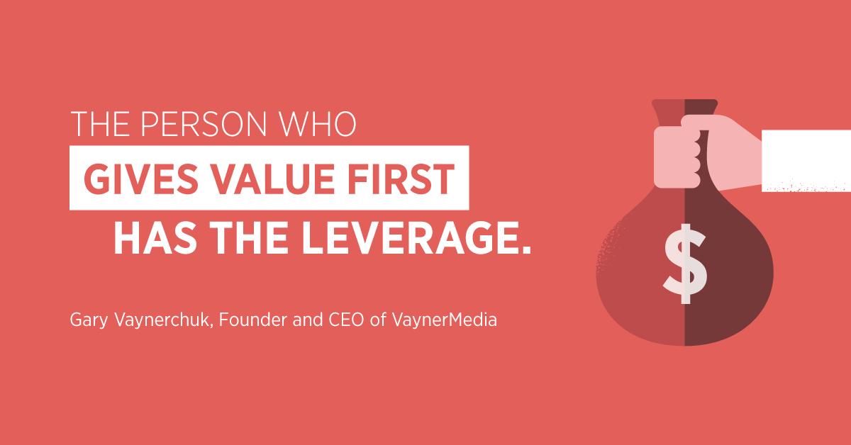"""""""La persona che dà valore per prima ha la leva."""" Gary Vaynerchuk, fondatore e CEO di VaynerMedia"""