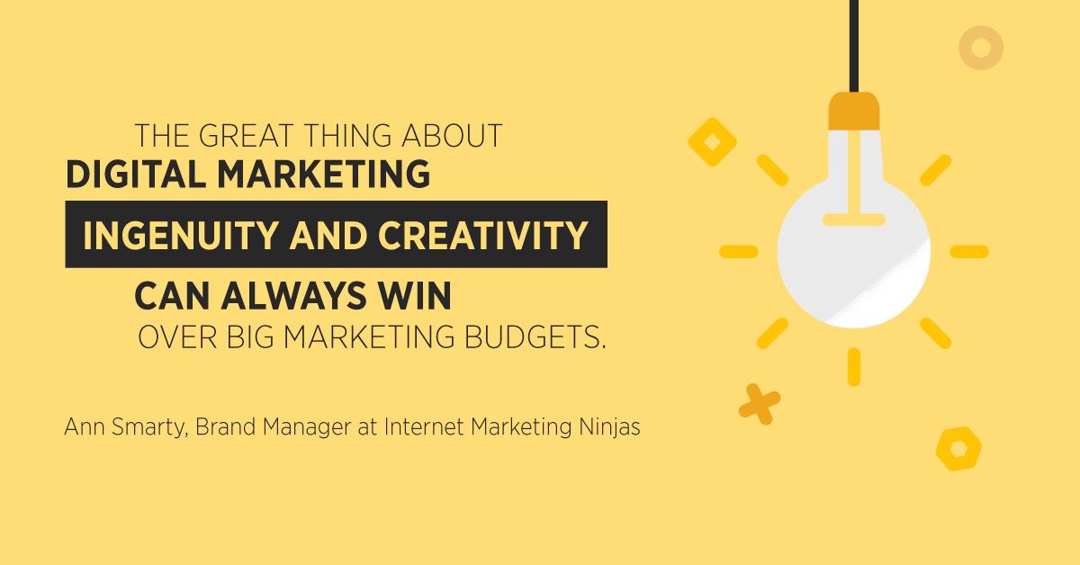 """""""La cosa grandiosa del marketing digitale è che l'ingegnosità e la creatività possono sempre vincere grandi budget di marketing."""" Ann Smarty, Brand Manager di Internet Marketing Ninjas"""