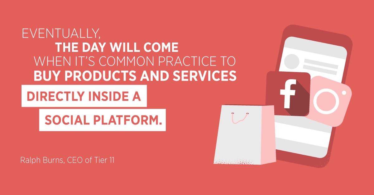 """""""Alla fine, verrà il giorno in cui è prassi comune acquistare prodotti e servizi direttamente all'interno di una piattaforma sociale."""" Ralph Burns, CEO di livello 11"""