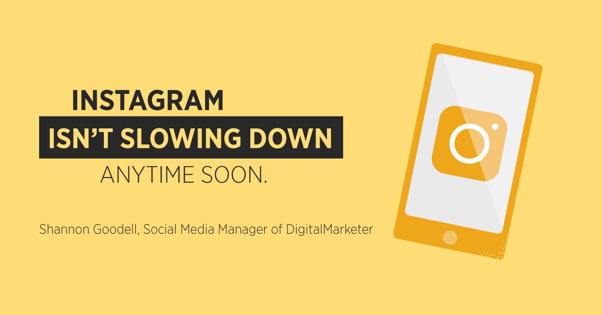 """""""Instagram non rallenterà presto. Shannon Goodell, Social Media Manager di DigitalMarketer"""